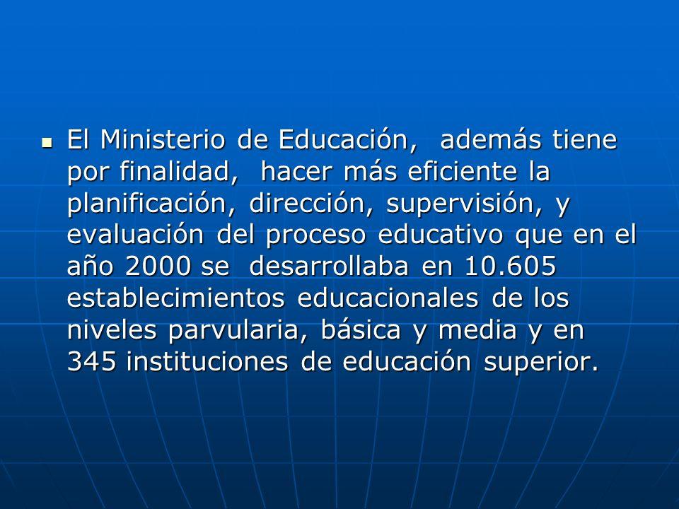 El Ministerio de Educación, además tiene por finalidad, hacer más eficiente la planificación, dirección, supervisión, y evaluación del proceso educati