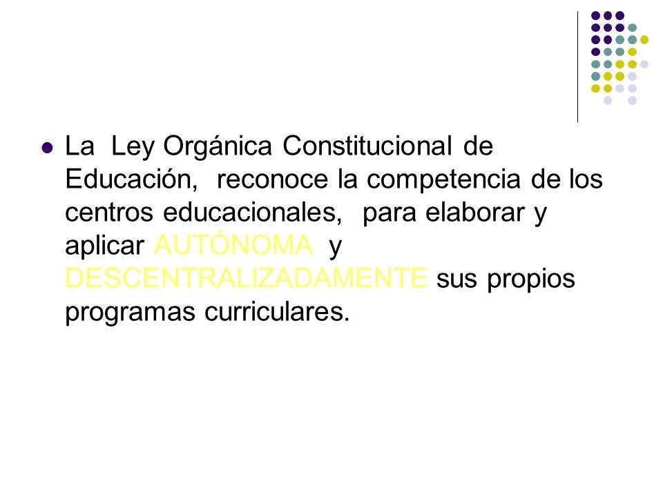 La Ley Orgánica Constitucional de Educación, reconoce la competencia de los centros educacionales, para elaborar y aplicar AUTÓNOMA y DESCENTRALIZADAM