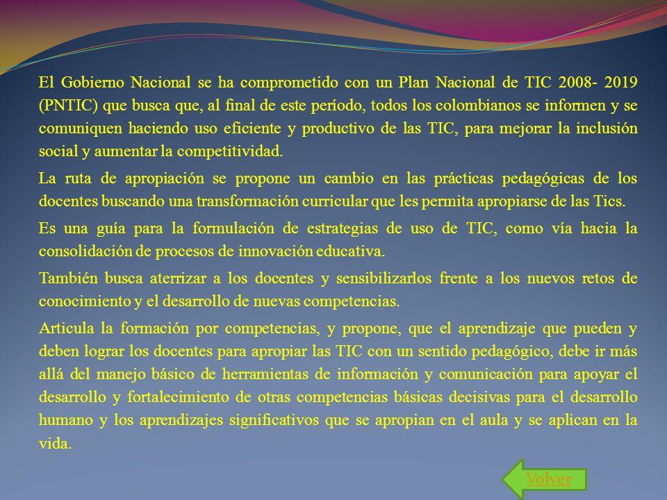 El Gobierno Nacional se ha comprometido con un Plan Nacional de TIC 2008- 2019 (PNTIC) que busca que, al final de este período, todos los colombianos