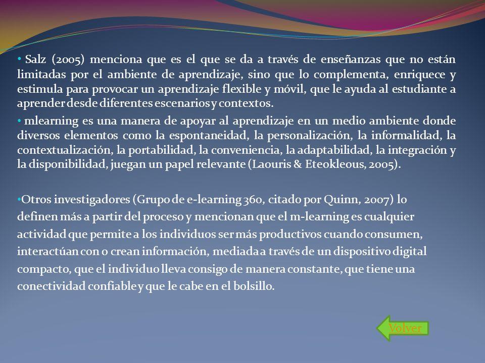 Salz (2005) menciona que es el que se da a través de enseñanzas que no están limitadas por el ambiente de aprendizaje, sino que lo complementa, enriqu