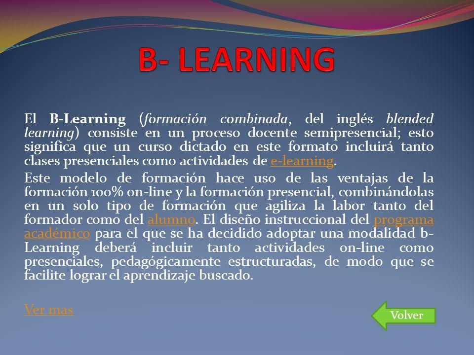 El B-Learning (formación combinada, del inglés blended learning) consiste en un proceso docente semipresencial; esto significa que un curso dictado en