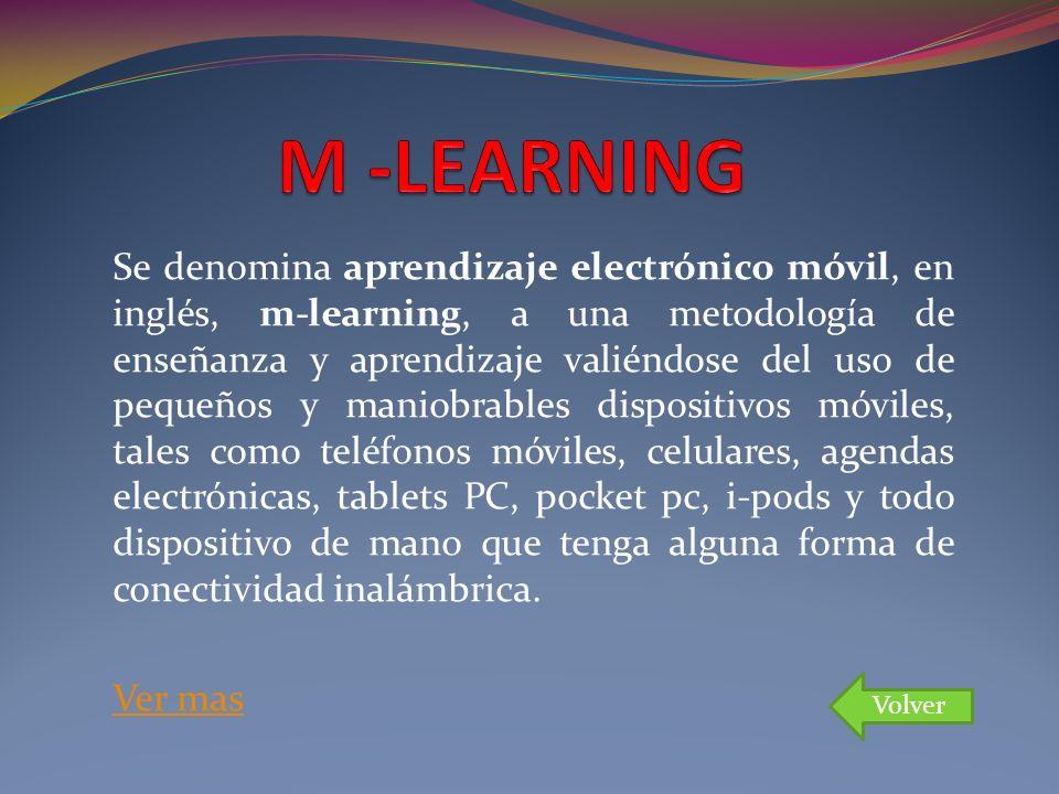 Se denomina aprendizaje electrónico móvil, en inglés, m-learning, a una metodología de enseñanza y aprendizaje valiéndose del uso de pequeños y maniob