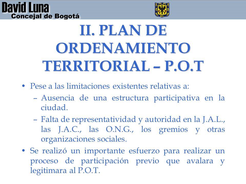 II. PLAN DE ORDENAMIENTO TERRITORIAL – P.O.T Pese a las limitaciones existentes relativas a: –Ausencia de una estructura participativa en la ciudad. –