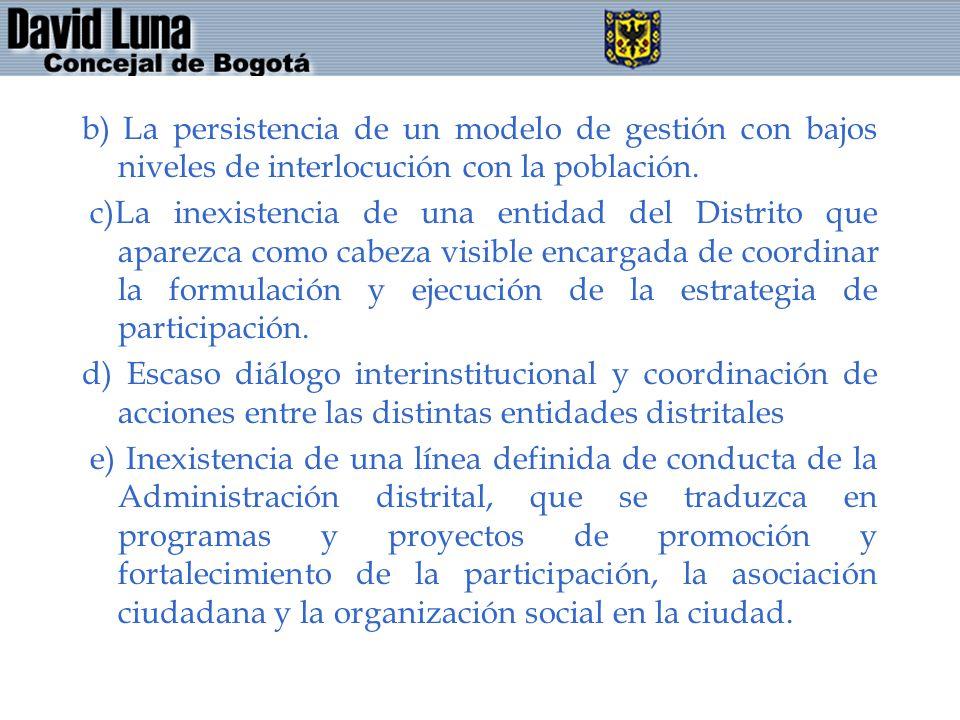 b) La persistencia de un modelo de gestión con bajos niveles de interlocución con la población. c)La inexistencia de una entidad del Distrito que apar
