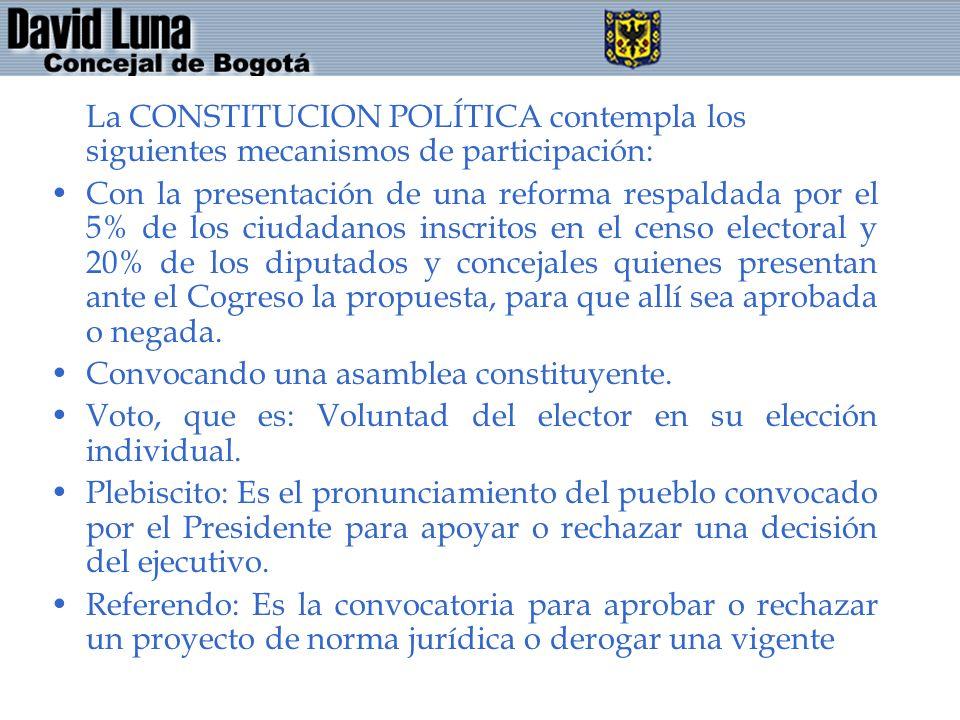 La CONSTITUCION POLÍTICA contempla los siguientes mecanismos de participación: Con la presentación de una reforma respaldada por el 5% de los ciudadan