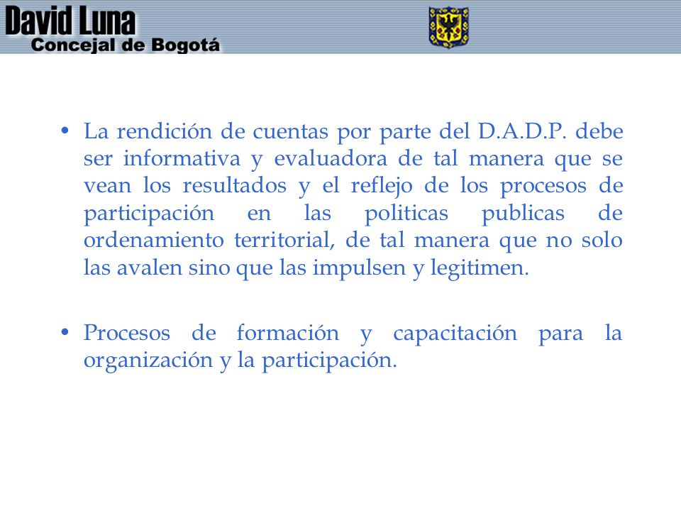 La rendición de cuentas por parte del D.A.D.P. debe ser informativa y evaluadora de tal manera que se vean los resultados y el reflejo de los procesos