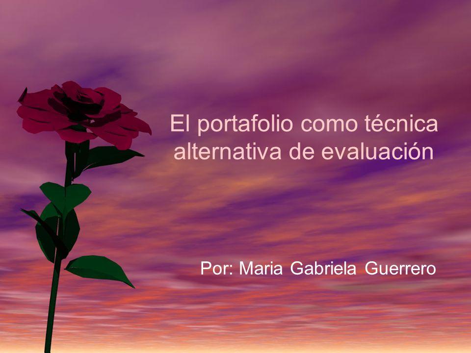 El portafolio como técnica alternativa de evaluación Por: Maria Gabriela Guerrero