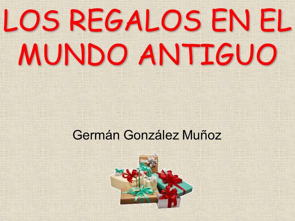 Germán González Muñoz LOS REGALOS EN EL MUNDO ANTIGUO