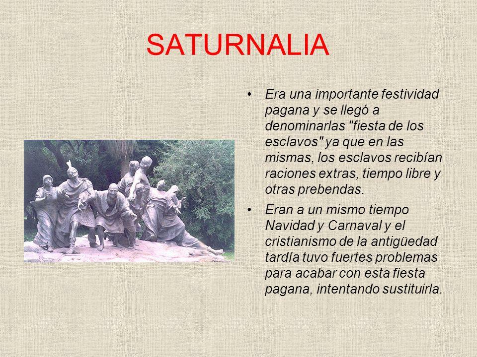 SATURNALIA Se celebraban del 17 al 23 de diciembre y eran consagradas al dios Saturno.