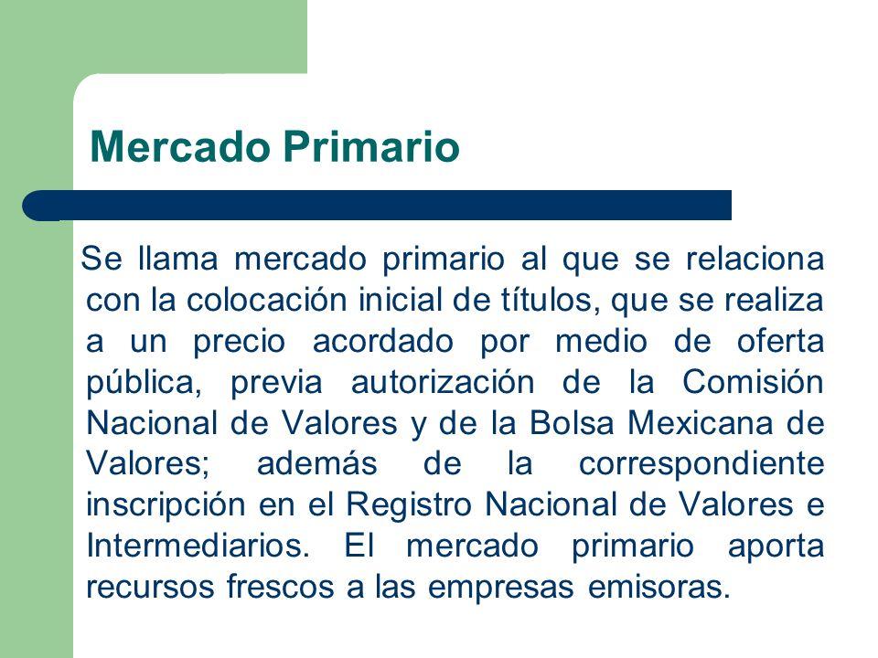 Mercado Primario Se llama mercado primario al que se relaciona con la colocación inicial de títulos, que se realiza a un precio acordado por medio de