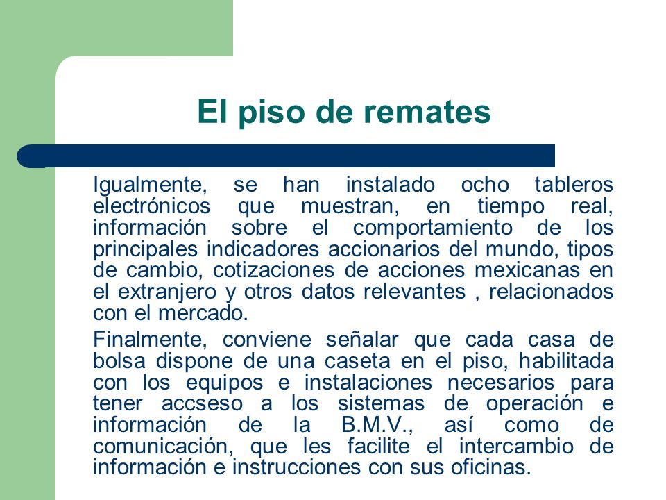El piso de remates Igualmente, se han instalado ocho tableros electrónicos que muestran, en tiempo real, información sobre el comportamiento de los pr