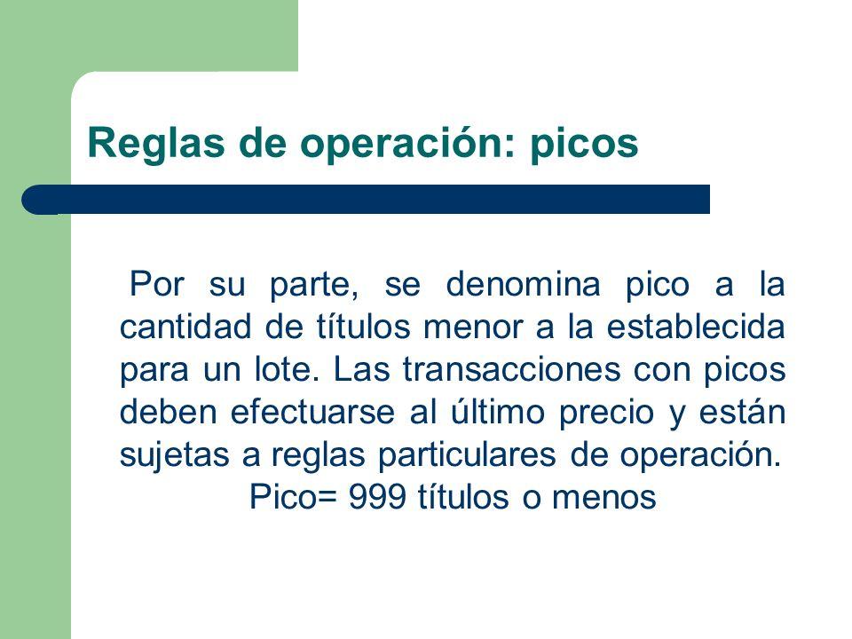 Reglas de operación: picos Por su parte, se denomina pico a la cantidad de títulos menor a la establecida para un lote. Las transacciones con picos de