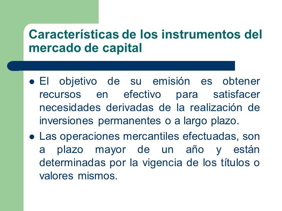 Características de los instrumentos del mercado de capital El objetivo de su emisión es obtener recursos en efectivo para satisfacer necesidades deriv