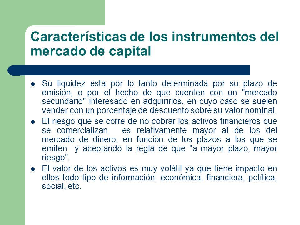 Características de los instrumentos del mercado de capital Su liquidez esta por lo tanto determinada por su plazo de emisión, o por el hecho de que cu