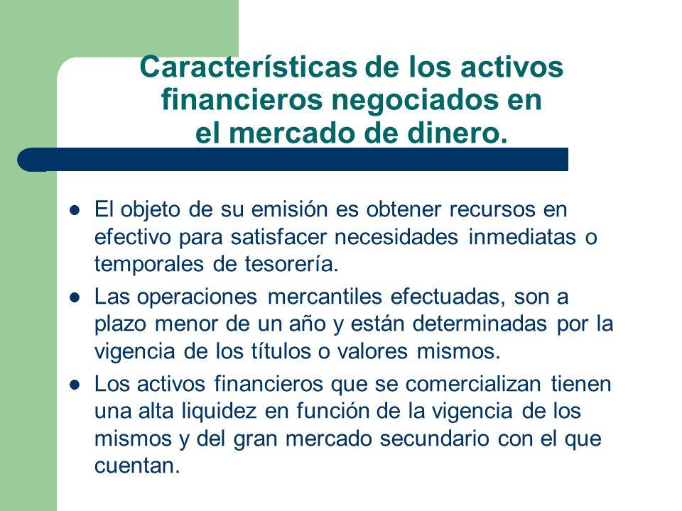 Características de los activos financieros negociados en el mercado de dinero. El objeto de su emisión es obtener recursos en efectivo para satisfacer