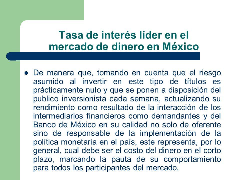 Tasa de interés líder en el mercado de dinero en México De manera que, tomando en cuenta que el riesgo asumido al invertir en este tipo de títulos es