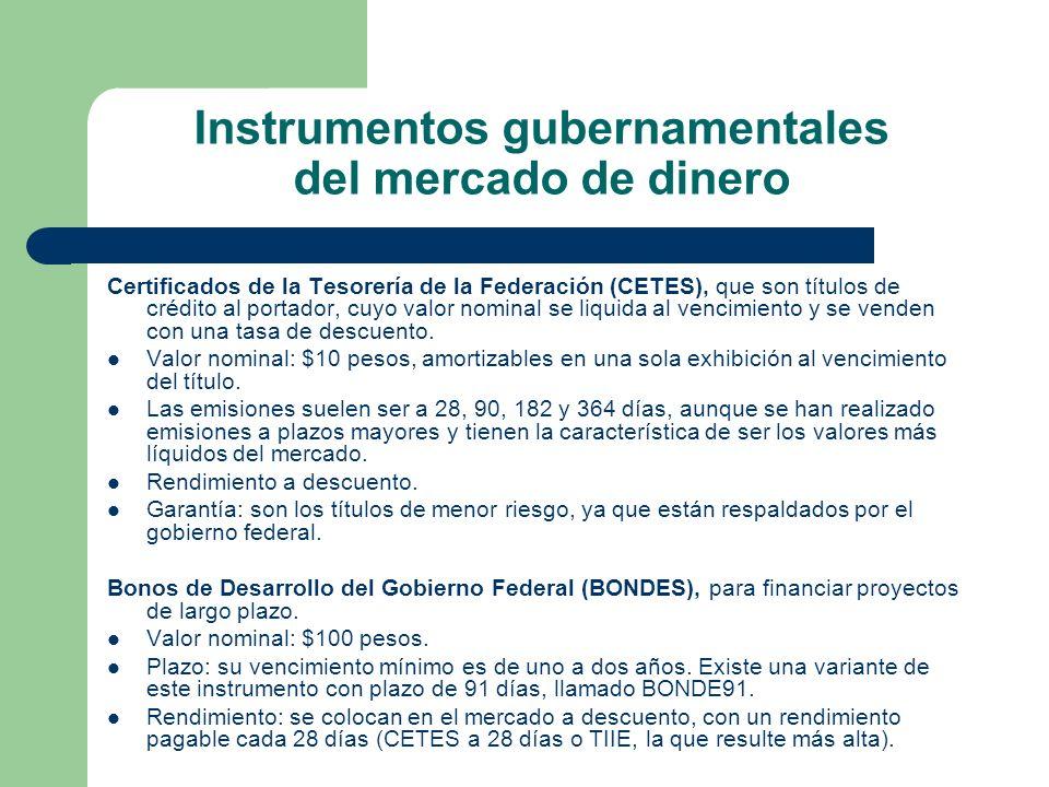 Instrumentos gubernamentales del mercado de dinero Certificados de la Tesorería de la Federación (CETES), que son títulos de crédito al portador, cuyo