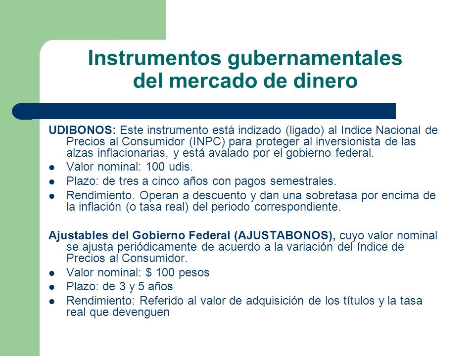Instrumentos gubernamentales del mercado de dinero UDIBONOS: Este instrumento está indizado (ligado) al Indice Nacional de Precios al Consumidor (INPC