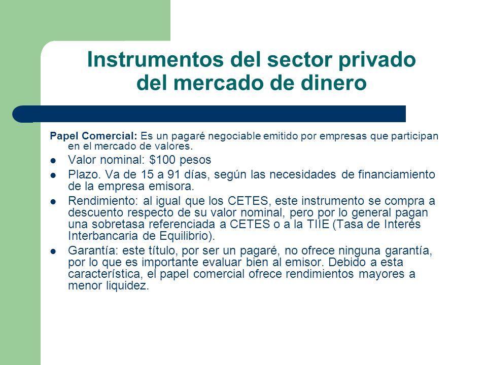 Instrumentos del sector privado del mercado de dinero Papel Comercial: Es un pagaré negociable emitido por empresas que participan en el mercado de va