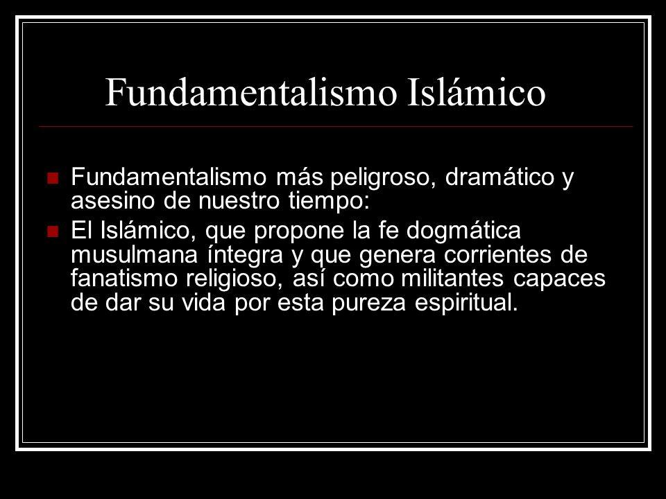 Fundamentalismo Islámico Fundamentalismo más peligroso, dramático y asesino de nuestro tiempo: El Islámico, que propone la fe dogmática musulmana ínte