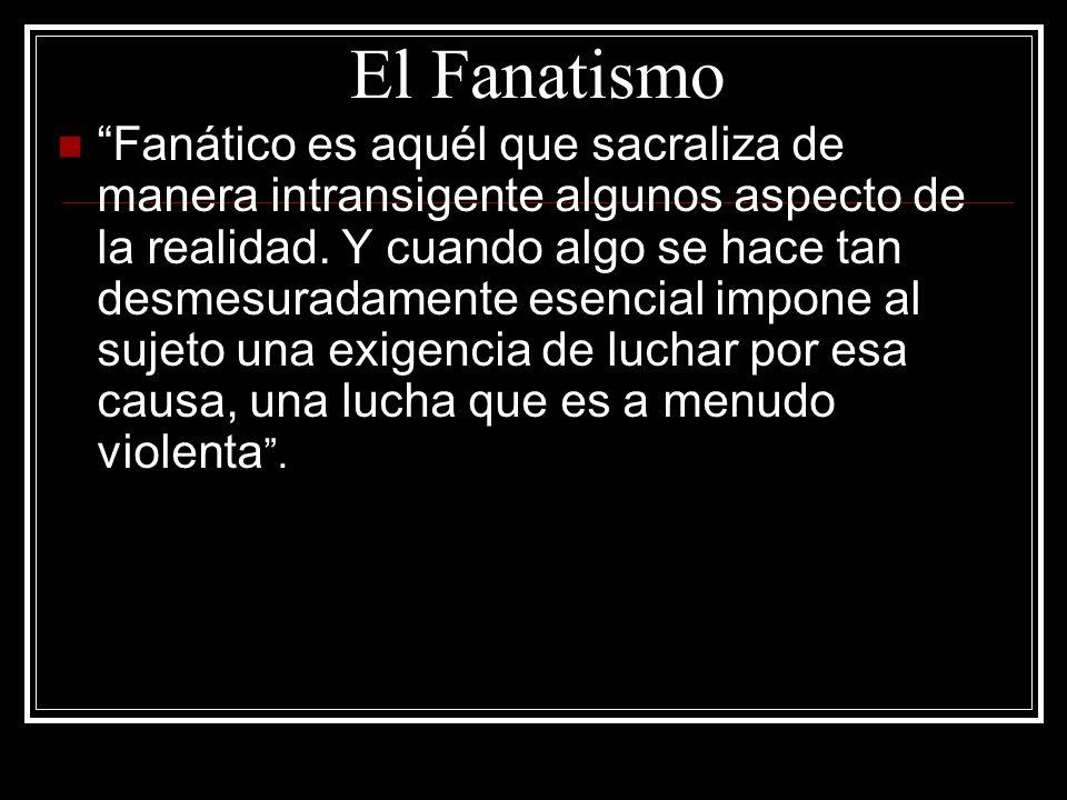 El Fanatismo Los Fanatismos.De ahí el enorme peligro que implican todos los fanatismos.