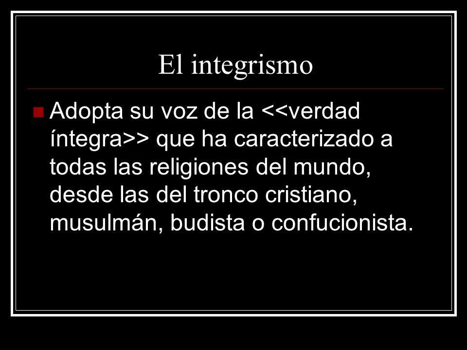 El integrismo Pero fundamentalismo e integrismo se reunirían solo a partir de fines de los años setenta en un sentido específico que los equipara y asimila, de carácter tradicional enfrentada a cualquier especie de modernidad o adulteración de ese dogmatismo de corte purista.