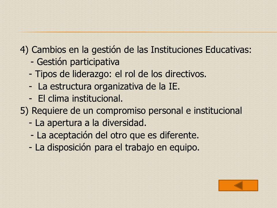 4) Cambios en la gestión de las Instituciones Educativas: - Gestión participativa - Tipos de liderazgo: el rol de los directivos. - La estructura orga