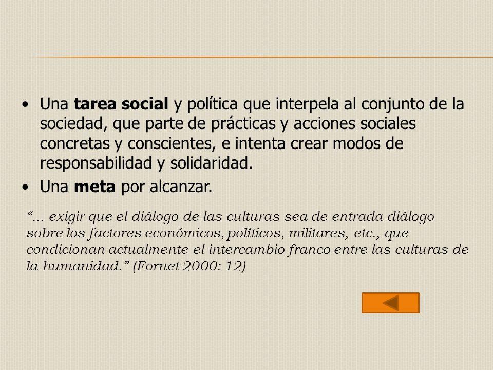 Una tarea social y política que interpela al conjunto de la sociedad, que parte de prácticas y acciones sociales concretas y conscientes, e intenta cr