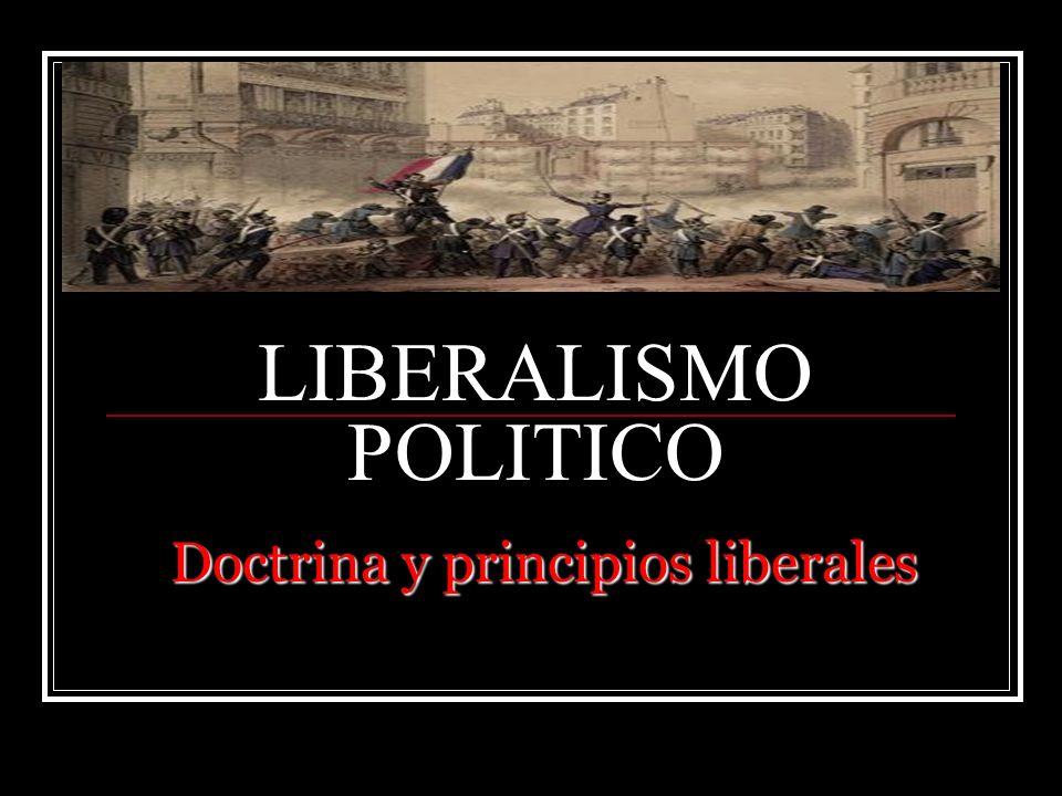 LIBERALISMO POLITICO Doctrina y principios liberales
