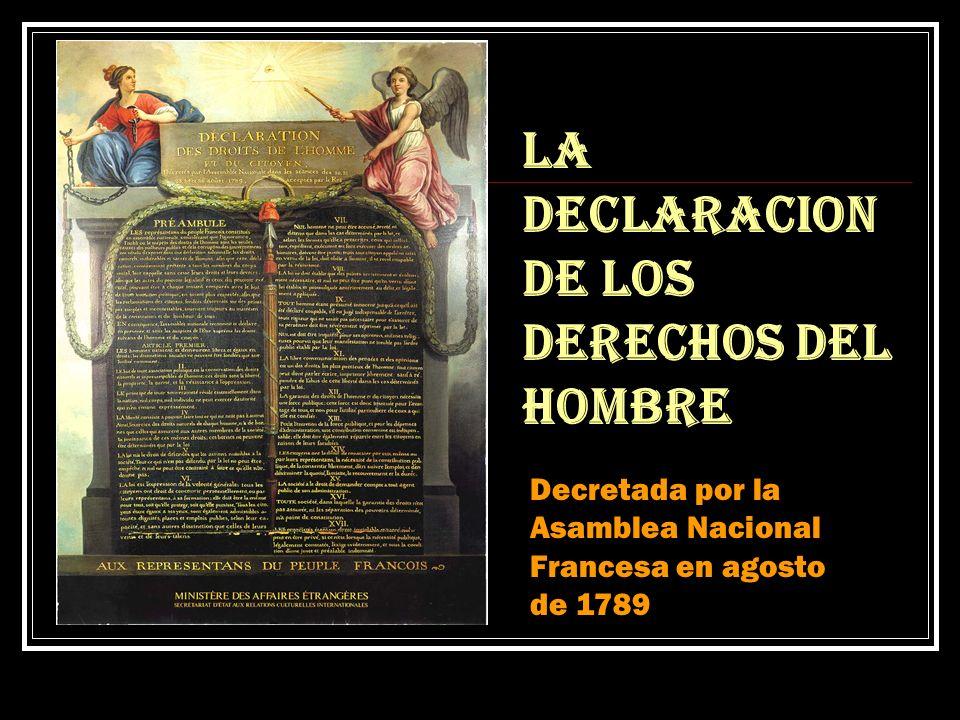 LA DECLARACION DE LOS DERECHOS DEL HOMBRE Decretada por la Asamblea Nacional Francesa en agosto de 1789