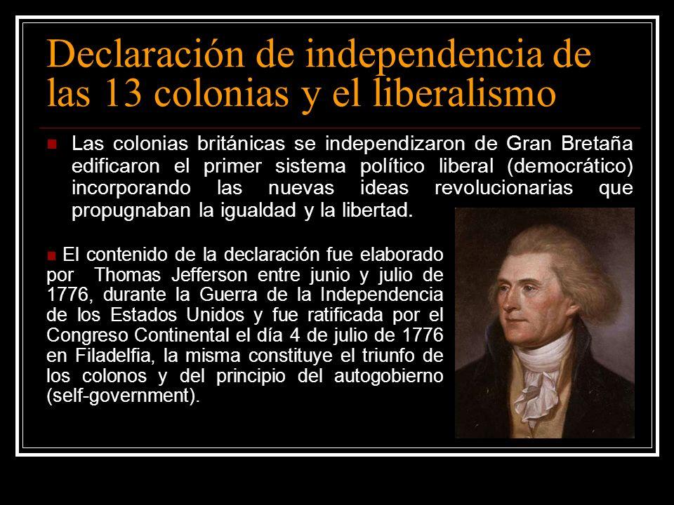 Declaración de independencia de las 13 colonias y el liberalismo Las colonias británicas se independizaron de Gran Bretaña edificaron el primer sistem