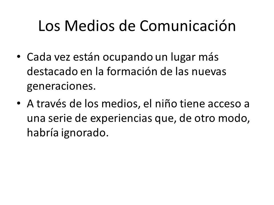 Los Medios de Comunicación Cada vez están ocupando un lugar más destacado en la formación de las nuevas generaciones. A través de los medios, el niño