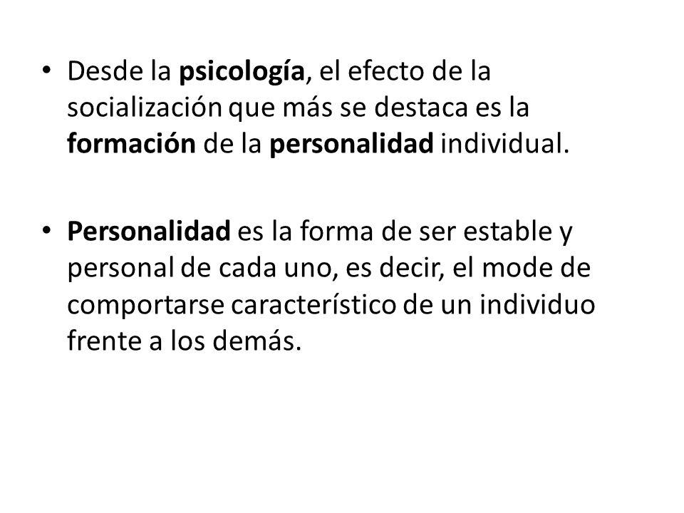 Desde la psicología, el efecto de la socialización que más se destaca es la formación de la personalidad individual. Personalidad es la forma de ser e
