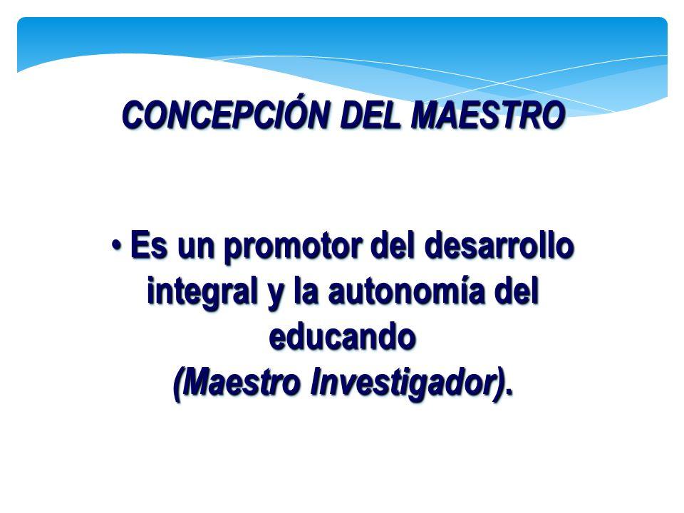 Es un promotor del desarrollo integral y la autonomía del educando Es un promotor del desarrollo integral y la autonomía del educando (Maestro Investi