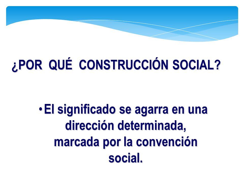 El significado se agarra en una dirección determinada, marcada por la convención social. El significado se agarra en una dirección determinada, marcad
