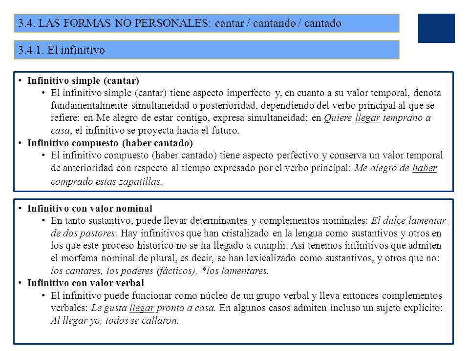 3.4. LAS FORMAS NO PERSONALES: cantar / cantando / cantado Infinitivo simple (cantar) El infinitivo simple (cantar) tiene aspecto imperfecto y, en cua