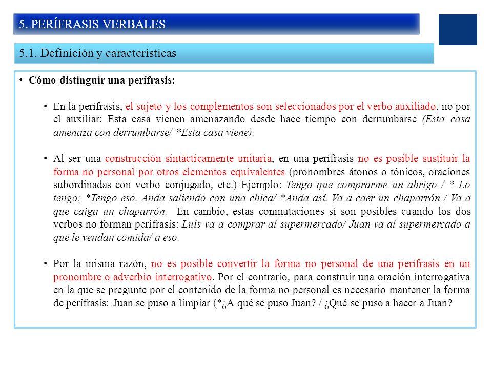 5. PERÍFRASIS VERBALES 5.1. Definición y características Cómo distinguir una perífrasis: En la perífrasis, el sujeto y los complementos son selecciona