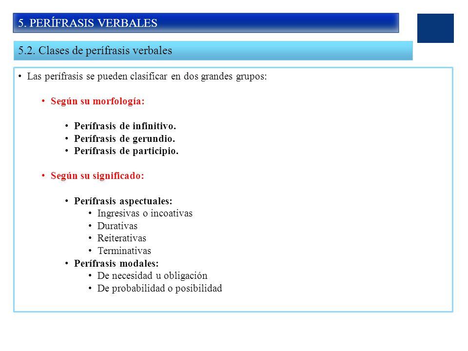 5. PERÍFRASIS VERBALES 5.2. Clases de perífrasis verbales Las perífrasis se pueden clasificar en dos grandes grupos: Según su morfología: Perífrasis d