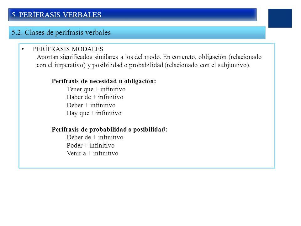 5. PERÍFRASIS VERBALES 5.2. Clases de perífrasis verbales PERÍFRASIS MODALES Aportan significados similares a los del modo. En concreto, obligación (r
