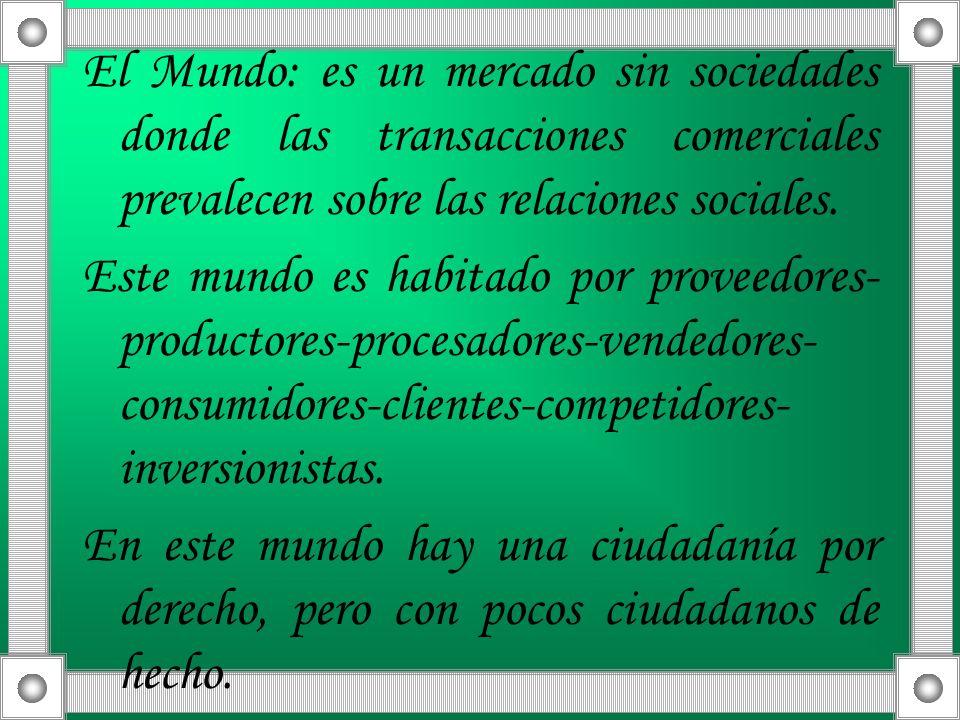 El Mundo: es un mercado sin sociedades donde las transacciones comerciales prevalecen sobre las relaciones sociales. Este mundo es habitado por provee