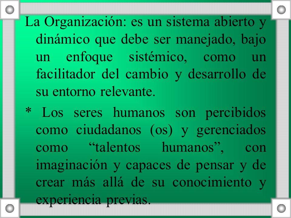 La Organización: es un sistema abierto y dinámico que debe ser manejado, bajo un enfoque sistémico, como un facilitador del cambio y desarrollo de su