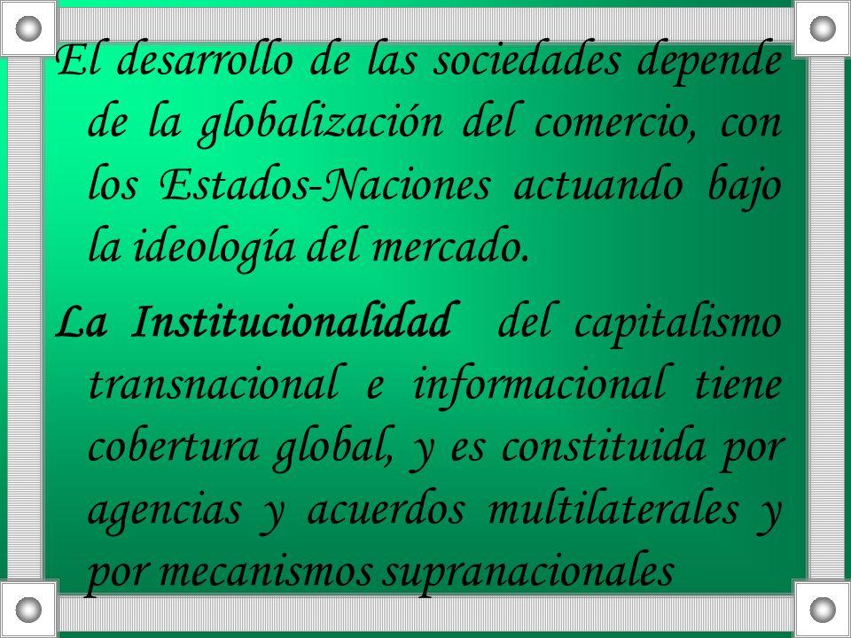 El desarrollo de las sociedades depende de la globalización del comercio, con los Estados-Naciones actuando bajo la ideología del mercado. La Instituc