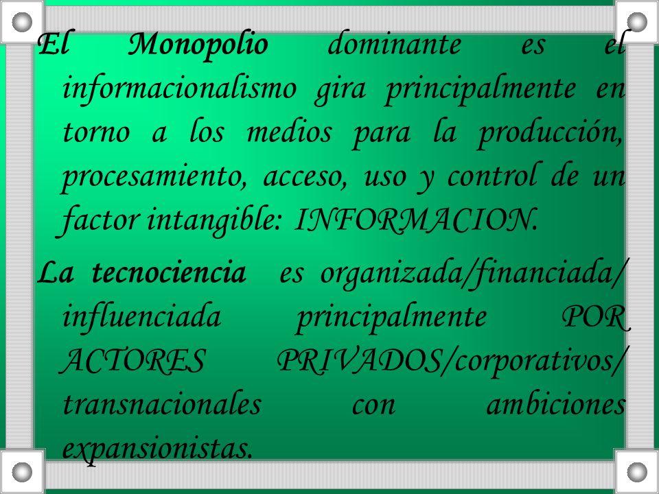 El Monopolio dominante es el informacionalismo gira principalmente en torno a los medios para la producción, procesamiento, acceso, uso y control de u