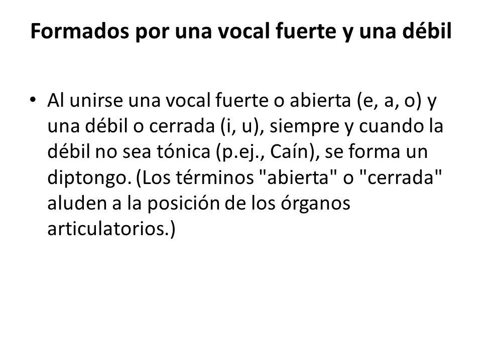 Formados por una vocal fuerte y una débil Al unirse una vocal fuerte o abierta (e, a, o) y una débil o cerrada (i, u), siempre y cuando la débil no se