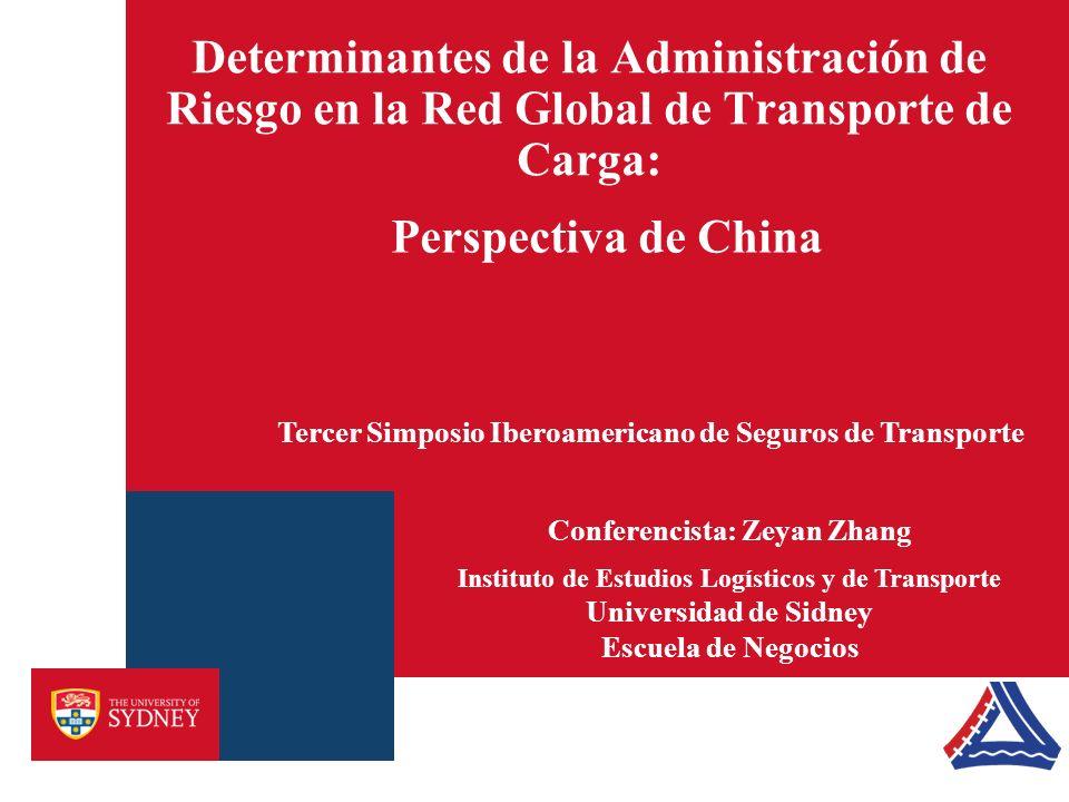 Determinantes de la Administración de Riesgo en la Red Global de Transporte de Carga: Conferencista: Zeyan Zhang Instituto de Estudios Logísticos y de
