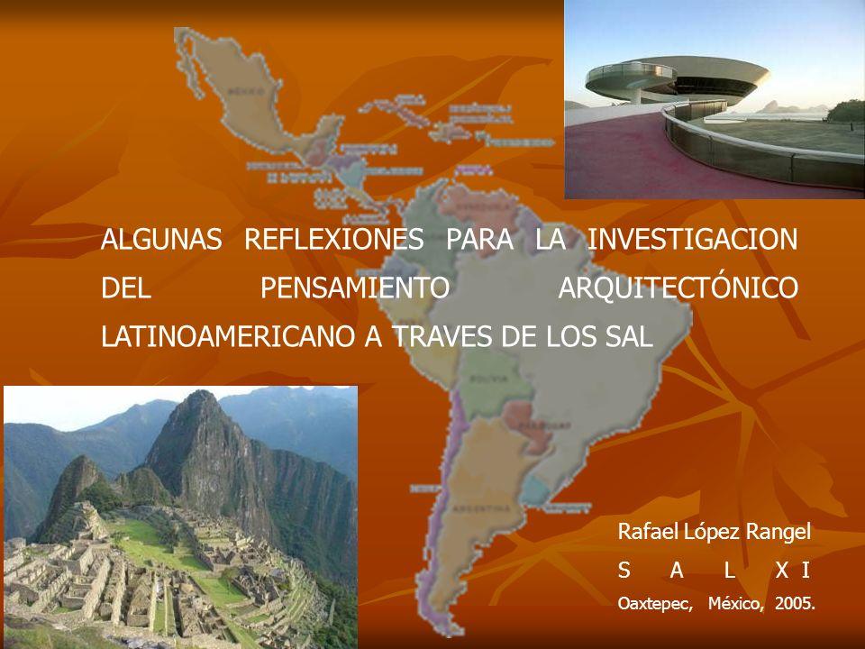 Rafael López Rangel S A L X I Oaxtepec, México, 2005. ALGUNAS REFLEXIONES PARA LA INVESTIGACION DEL PENSAMIENTO ARQUITECTÓNICO LATINOAMERICANO A TRAVE