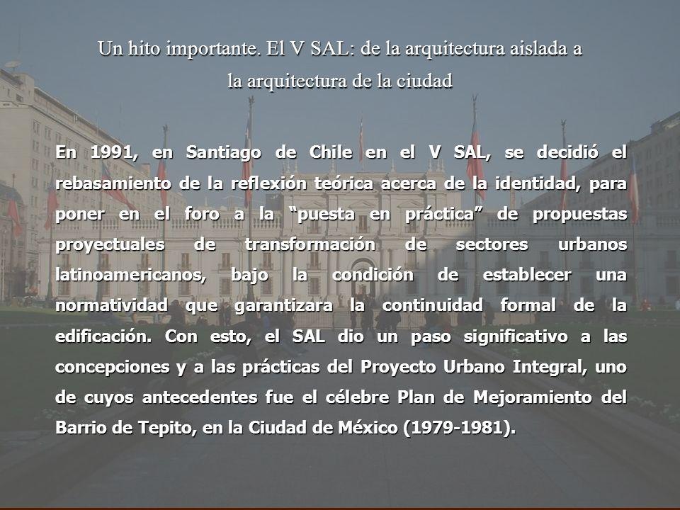 Un hito importante. El V SAL: de la arquitectura aislada a la arquitectura de la ciudad En 1991, en Santiago de Chile en el V SAL, se decidió el rebas