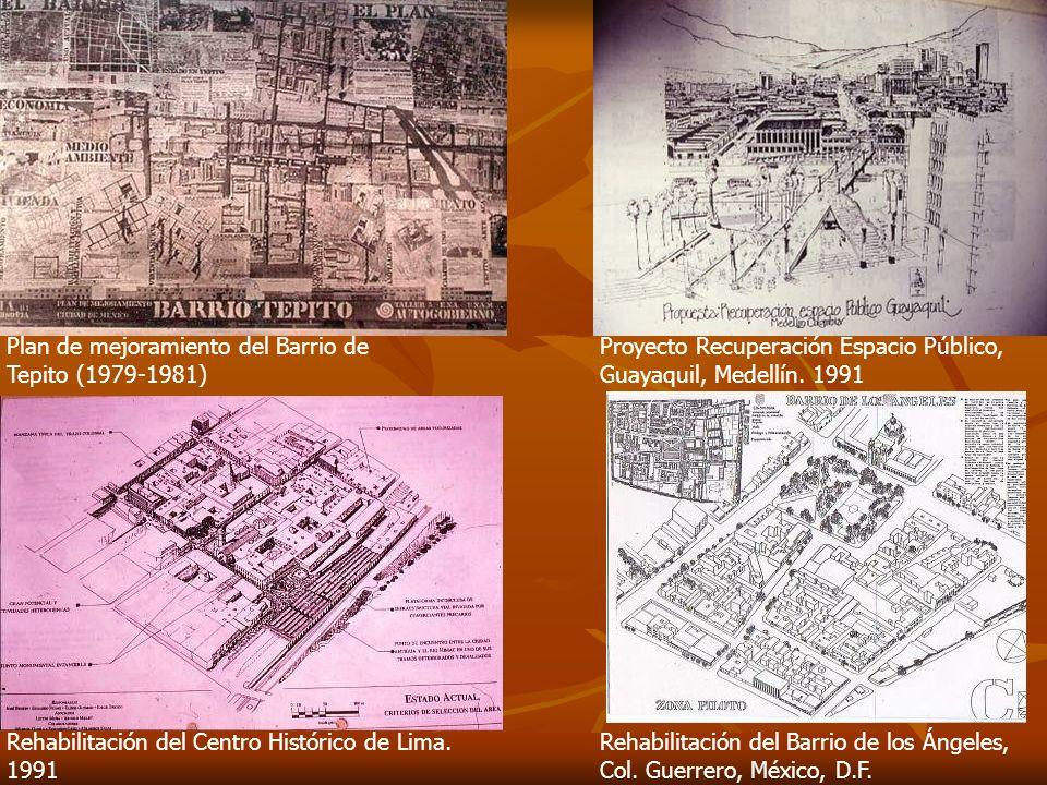 Plan de mejoramiento del Barrio de Tepito (1979-1981) Proyecto Recuperación Espacio Público, Guayaquil, Medellín. 1991 Rehabilitación del Centro Histó