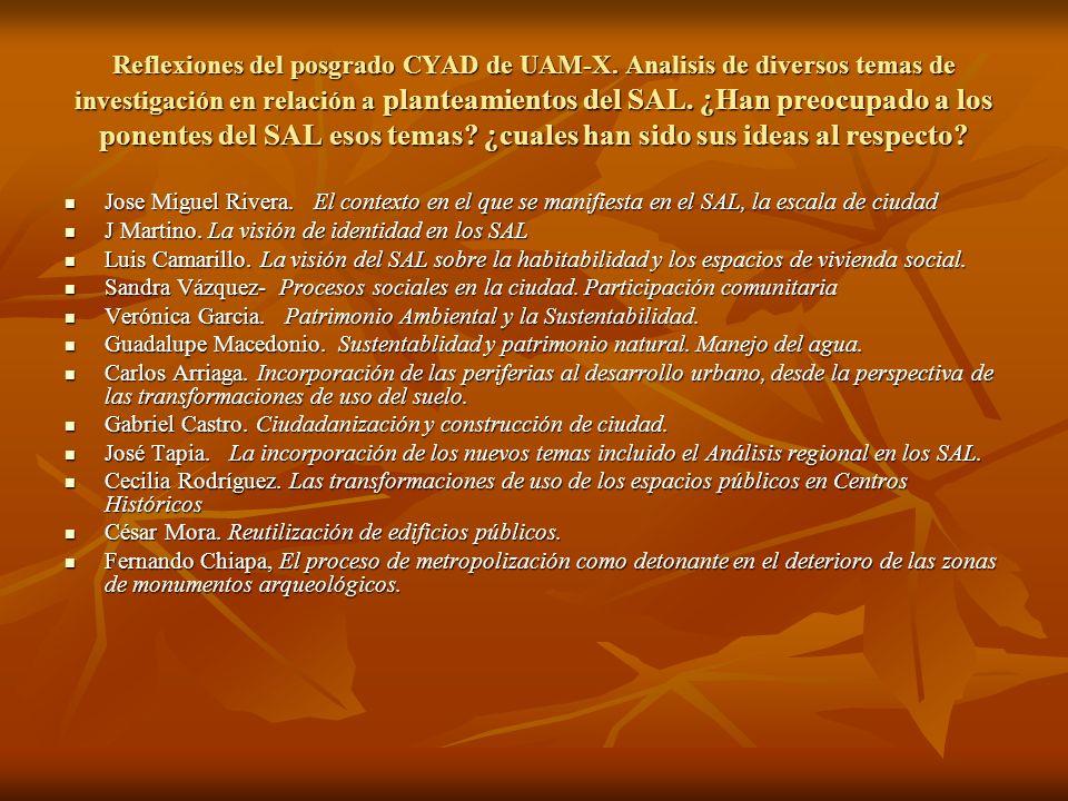 Reflexiones del posgrado CYAD de UAM-X. Analisis de diversos temas de investigación en relación a planteamientos del SAL. ¿Han preocupado a los ponent