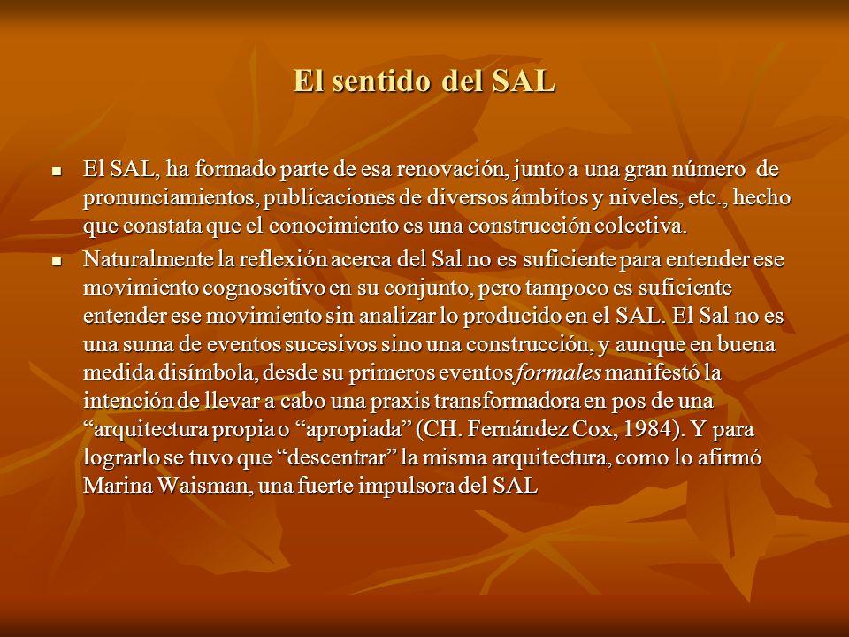 El sentido del SAL El SAL, ha formado parte de esa renovación, junto a una gran número de pronunciamientos, publicaciones de diversos ámbitos y nivele